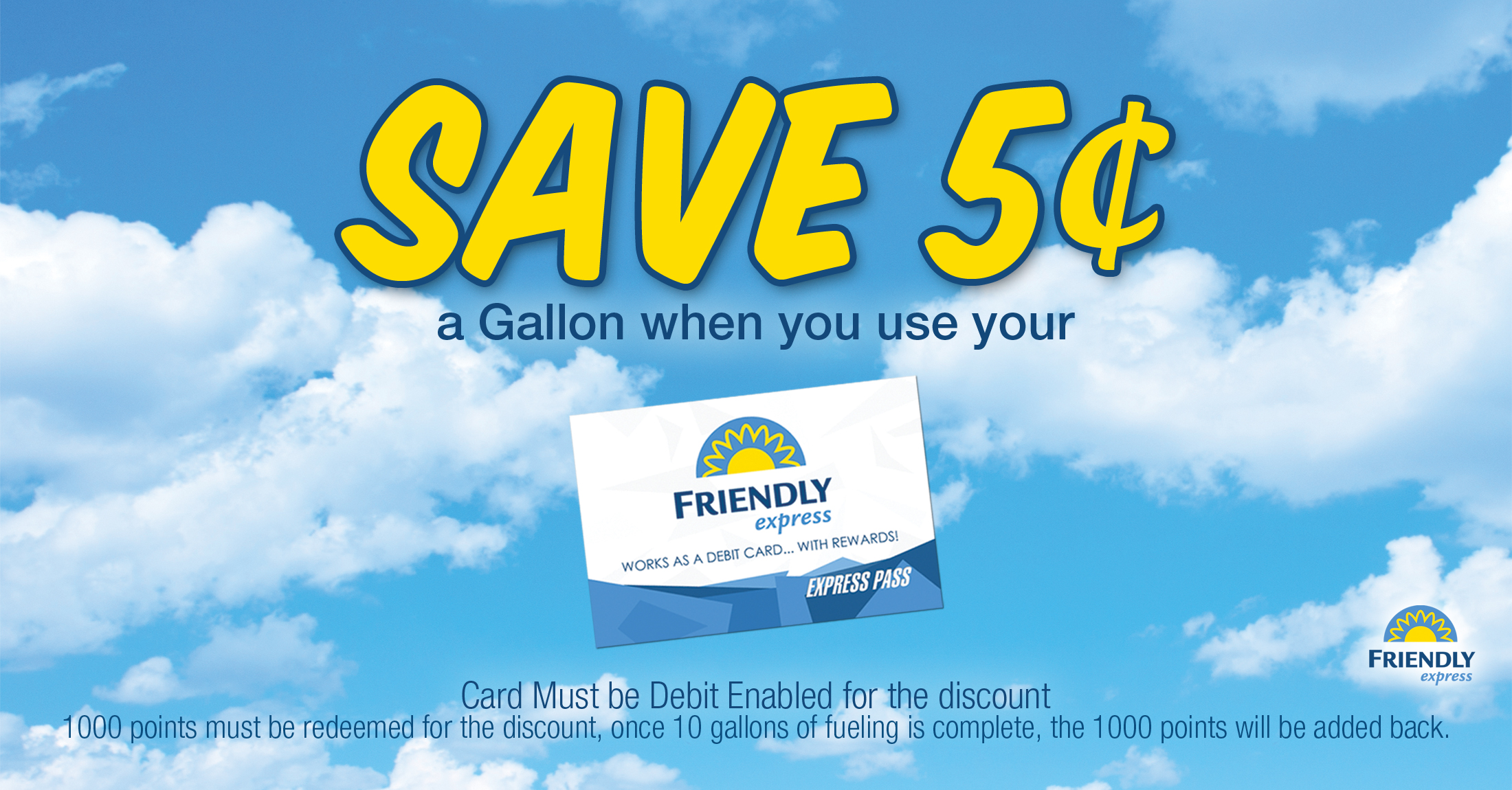 Save $0.05 a gallon when you use your Friendly Express Rewards Card!